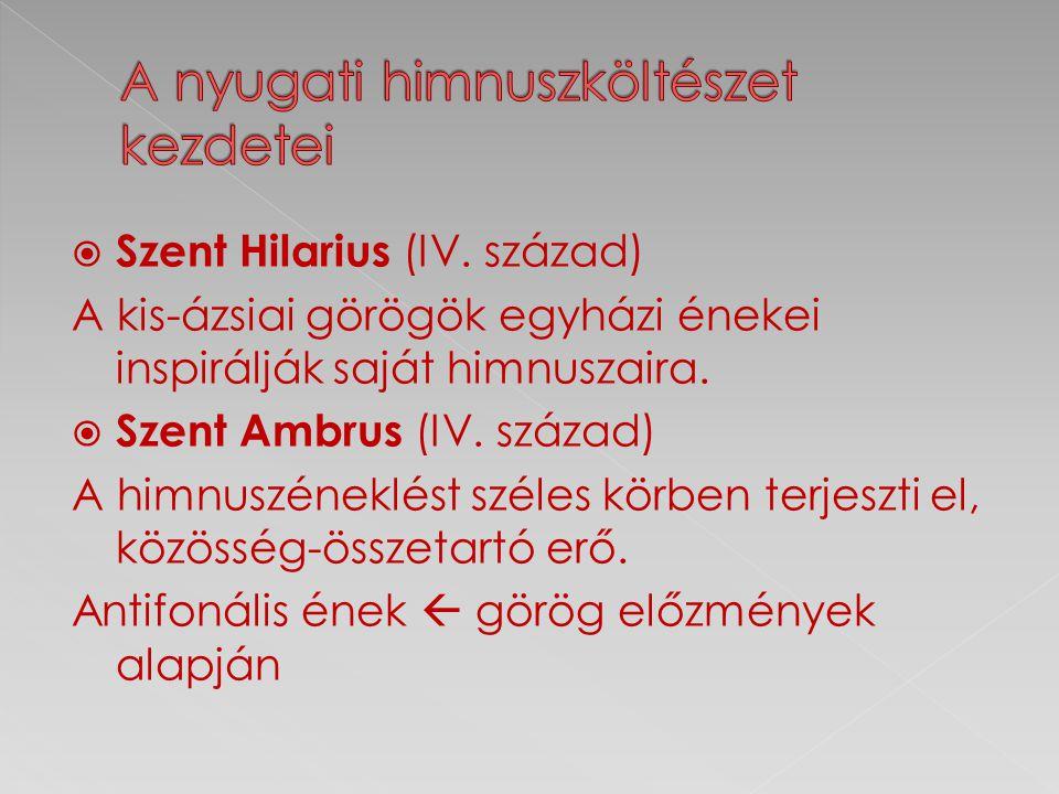  Szent Hilarius (IV. század) A kis-ázsiai görögök egyházi énekei inspirálják saját himnuszaira.  Szent Ambrus (IV. század) A himnuszéneklést széles