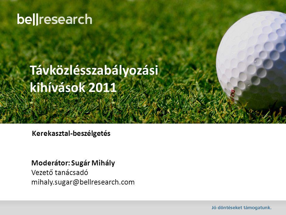 Moderátor: Sugár Mihály Vezető tanácsadó mihaly.sugar@bellresearch.com Távközlésszabályozási kihívások 2011 Kerekasztal-beszélgetés