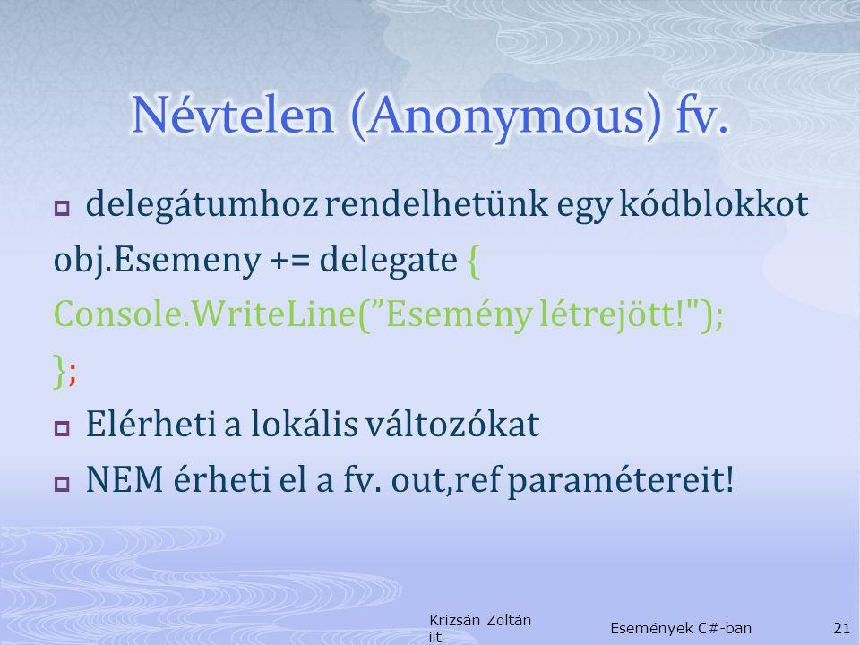  delegátumhoz rendelhetünk egy kódblokkot obj.Esemeny += delegate { Console.WriteLine( Esemény létrejött! ); };  Elérheti a lokális változókat  NEM érheti el a fv.