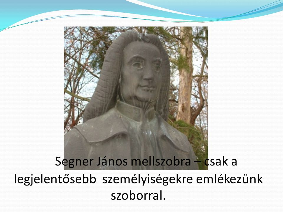 Segner János mellszobra – csak a legjelentősebb személyiségekre emlékezünk szoborral.