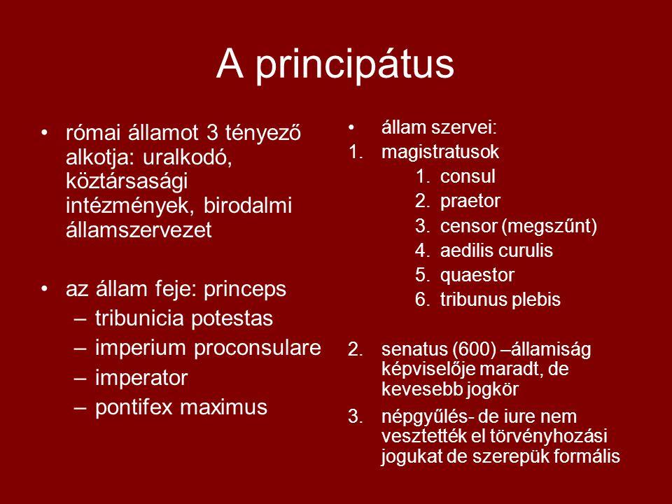 A principátus •római államot 3 tényező alkotja: uralkodó, köztársasági intézmények, birodalmi államszervezet •az állam feje: princeps –tribunicia pote