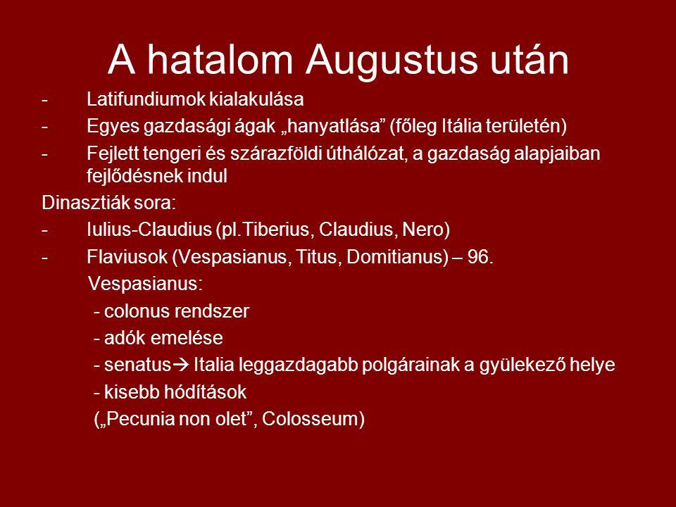 """A hatalom Augustus után -Latifundiumok kialakulása -Egyes gazdasági ágak """"hanyatlása"""" (főleg Itália területén) -Fejlett tengeri és szárazföldi úthálóz"""