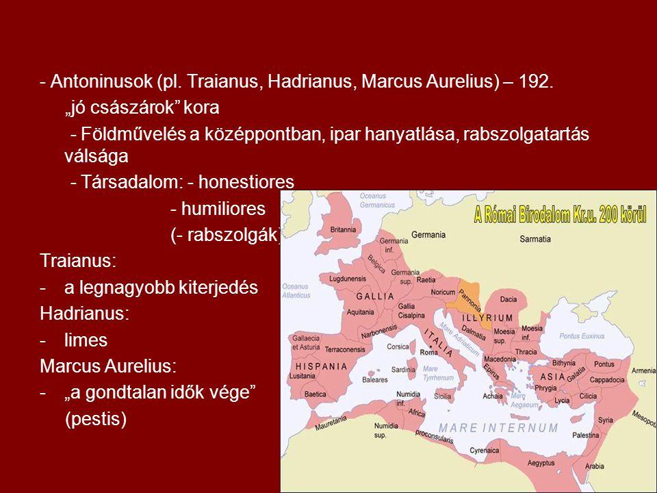 """- Antoninusok (pl. Traianus, Hadrianus, Marcus Aurelius) – 192. """"jó császárok"""" kora - Földművelés a középpontban, ipar hanyatlása, rabszolgatartás vál"""