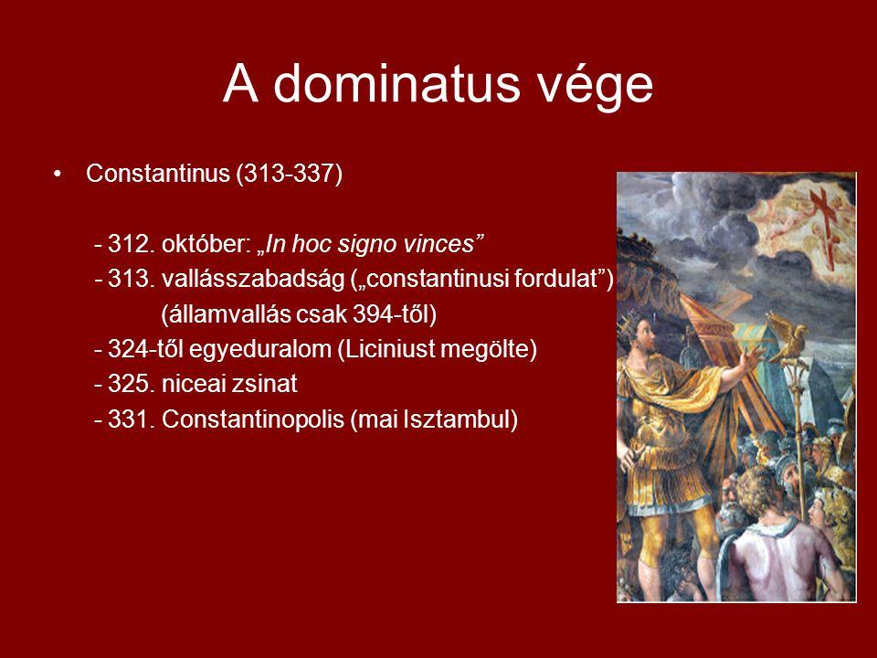 """A dominatus vége •Constantinus (313-337) - 312. október: """"In hoc signo vinces"""" - 313. vallásszabadság (""""constantinusi fordulat"""") (államvallás csak 394"""