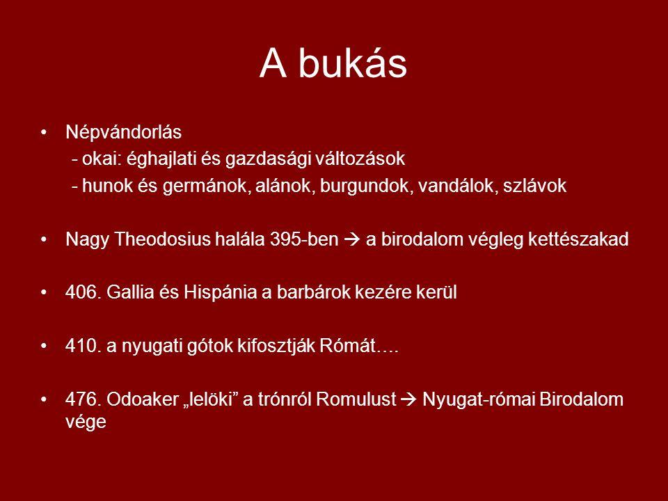 A bukás •Népvándorlás - okai: éghajlati és gazdasági változások - hunok és germánok, alánok, burgundok, vandálok, szlávok •Nagy Theodosius halála 395-