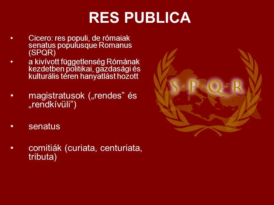 RES PUBLICA •Cicero: res populi, de rómaiak senatus populusque Romanus (SPQR) •a kivívott függetlenség Rómának kezdetben politikai, gazdasági és kultu