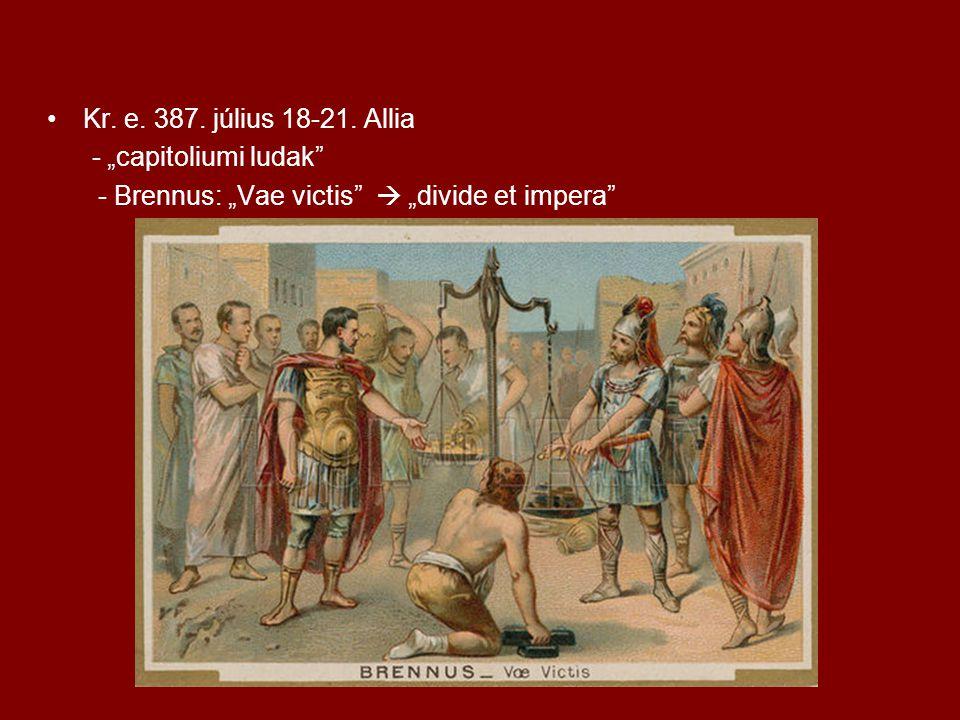 """•Kr. e. 387. július 18-21. Allia - """"capitoliumi ludak"""" - Brennus: """"Vae victis""""  """"divide et impera"""""""
