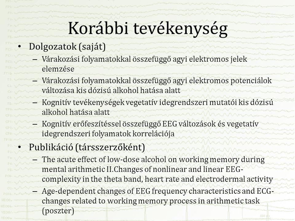 Korábbi tevékenység • Dolgozatok (saját) – Várakozási folyamatokkal összefüggő agyi elektromos jelek elemzése – Várakozási folyamatokkal összefüggő ag