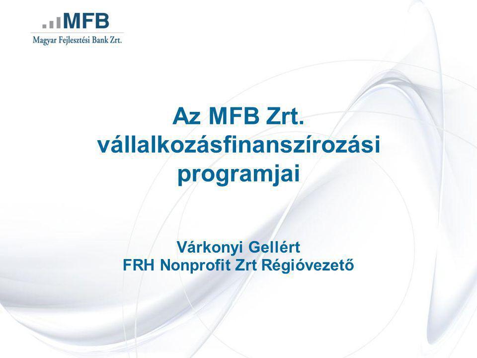 Az MFB Zrt. vállalkozásfinanszírozási programjai Várkonyi Gellért FRH Nonprofit Zrt Régióvezető