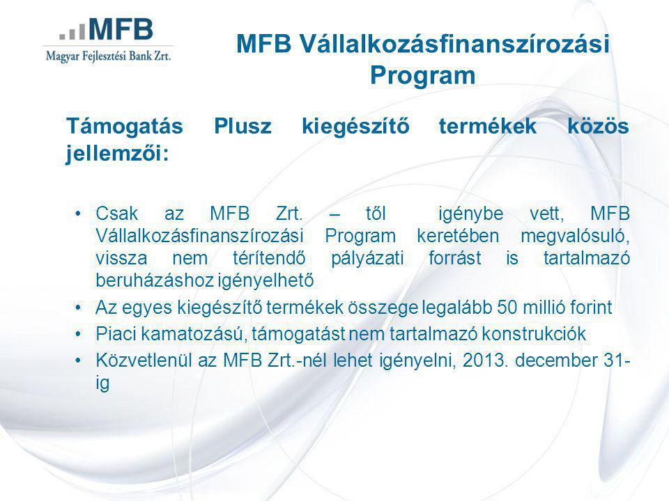 Támogatás Plusz kiegészítő termékek közös jellemzői: •Csak az MFB Zrt.