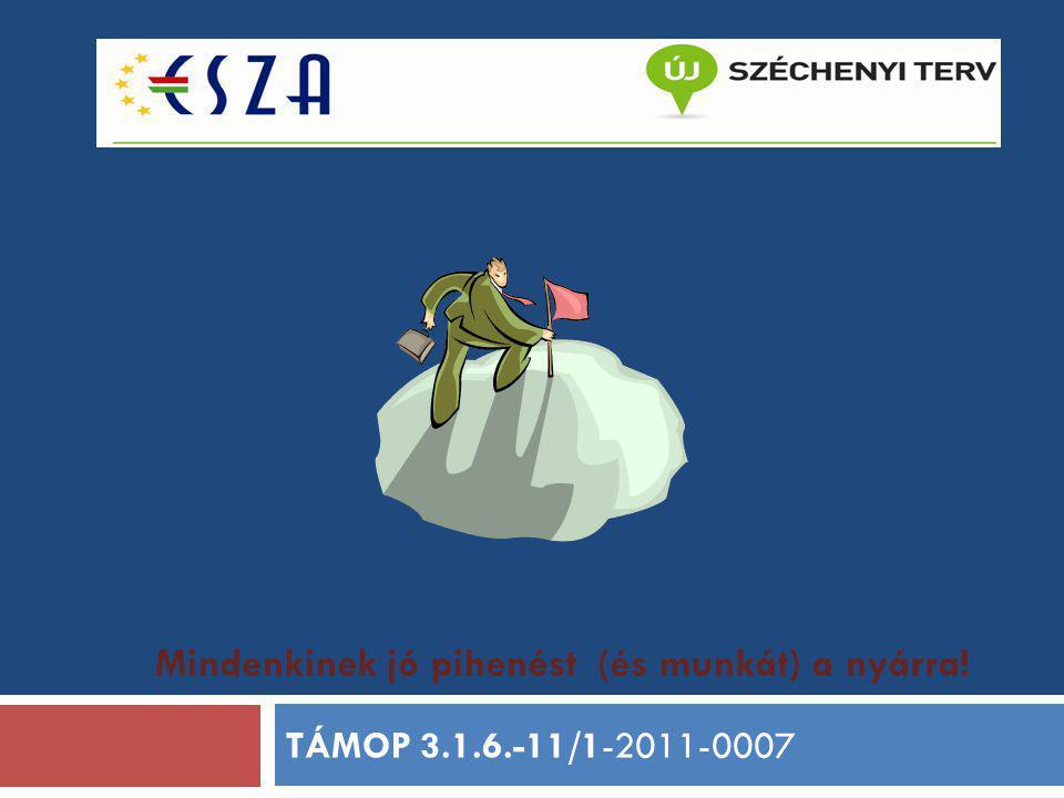Mindenkinek jó pihenést (és munkát) a nyárra! TÁMOP 3.1.6.-11/1-2011-0007