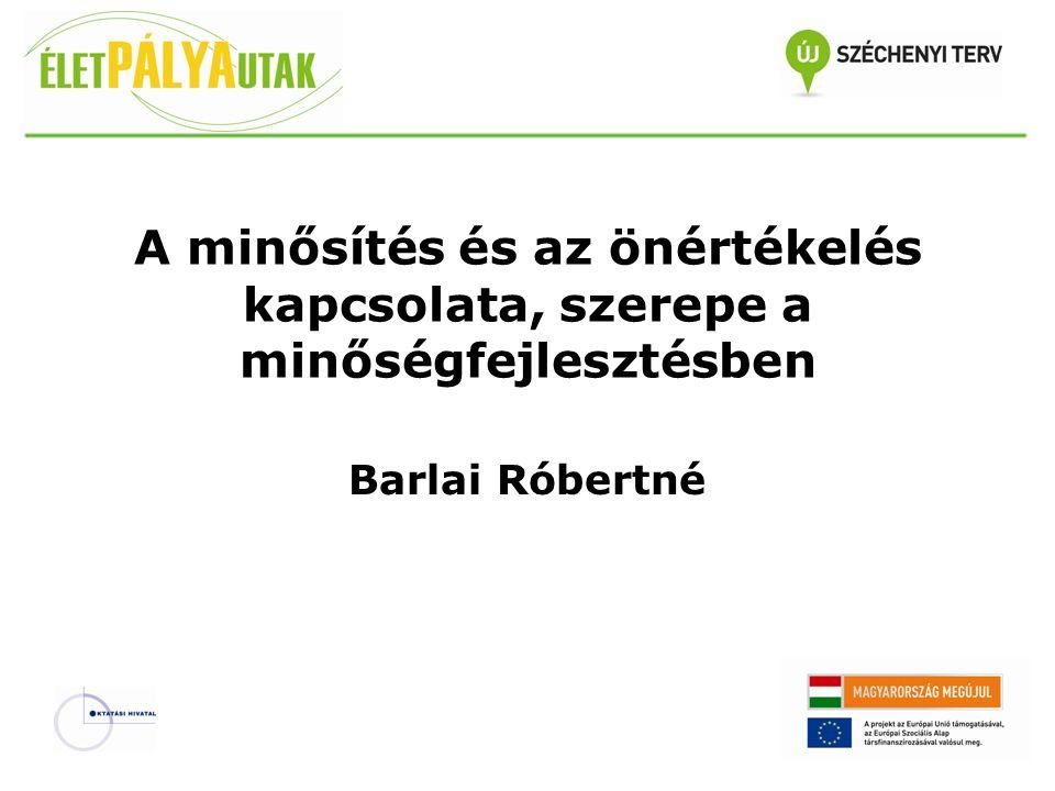 A minősítés és az önértékelés kapcsolata, szerepe a minőségfejlesztésben Barlai Róbertné