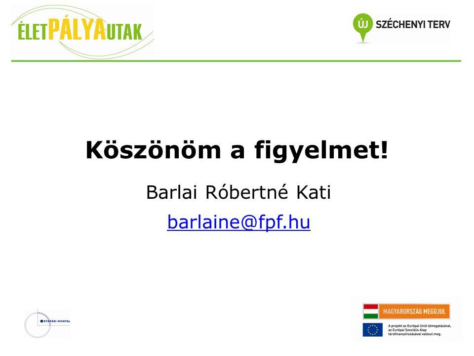 Köszönöm a figyelmet! Barlai Róbertné Kati barlaine@fpf.hu