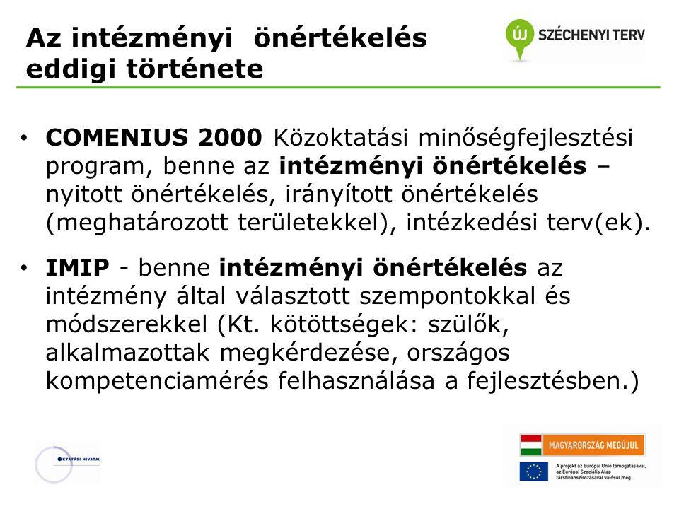 Az intézményi önértékelés eddigi története • COMENIUS 2000 Közoktatási minőségfejlesztési program, benne az intézményi önértékelés – nyitott önértékelés, irányított önértékelés (meghatározott területekkel), intézkedési terv(ek).