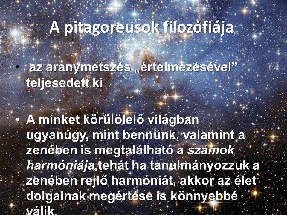 """A pitagoreusok filozófiája A pitagoreusok filozófiája az aranymetszés """"értelmezésével"""" teljesedett ki • az aranymetszés """"értelmezésével"""" teljesedett k"""