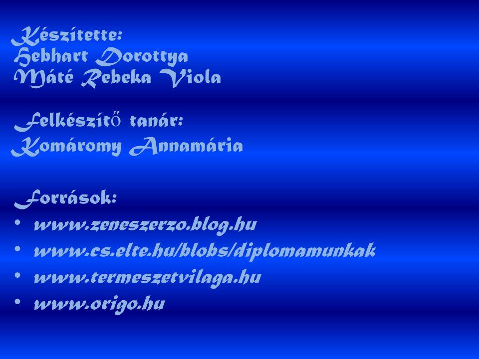 Készítette: Hebhart Dorottya Máté Rebeka Viola Felkészít ő tanár: Komáromy Annamária Források: • www.zeneszerzo.blog.hu • www.cs.elte.hu/blobs/diploma