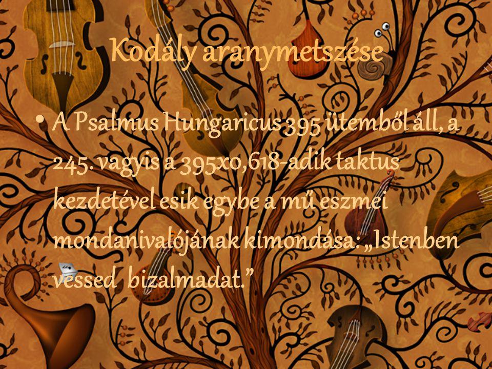 Kodály aranymetszése • A Psalmus Hungaricus 395 ütemből áll, a 245. vagyis a 395x0,618-adik taktus kezdetével esik egybe a mű eszmei mondanivalójának