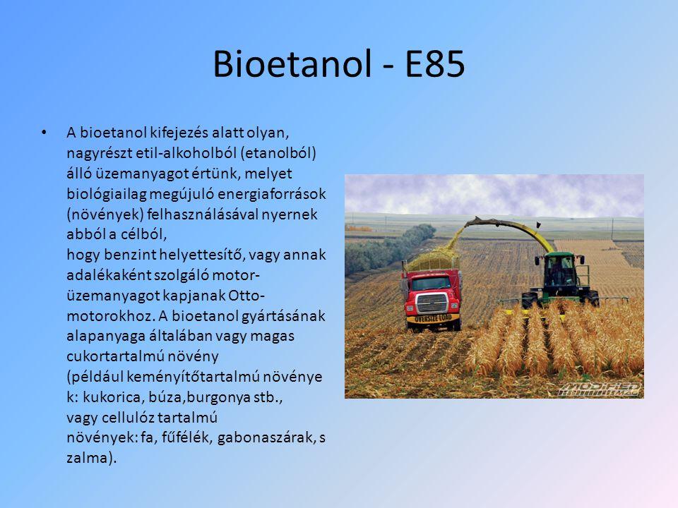 Bioetanol - E85 • A bioetanol kifejezés alatt olyan, nagyrészt etil-alkoholból (etanolból) álló üzemanyagot értünk, melyet biológiailag megújuló energ