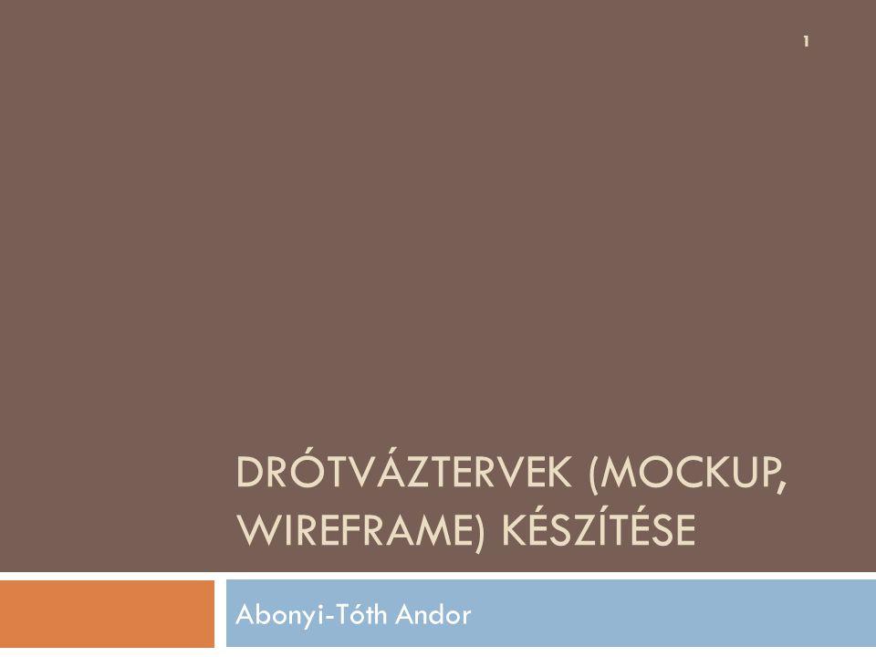 DRÓTVÁZTERVEK (MOCKUP, WIREFRAME) KÉSZÍTÉSE Abonyi-Tóth Andor 1