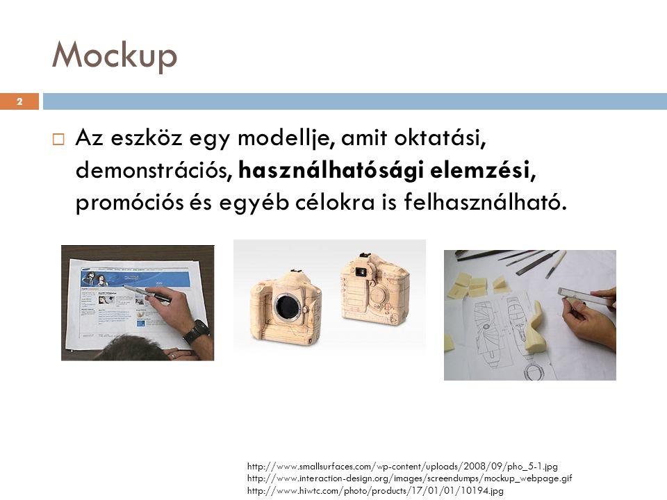 Mockup 2  Az eszköz egy modellje, amit oktatási, demonstrációs, használhatósági elemzési, promóciós és egyéb célokra is felhasználható. http://www.sm