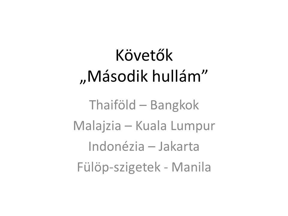 """Követők """"Második hullám Thaiföld – Bangkok Malajzia – Kuala Lumpur Indonézia – Jakarta Fülöp-szigetek - Manila"""