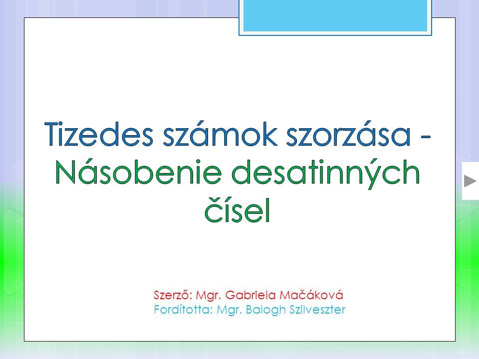 Szerző: Mgr. Gabriela Mačáková Fordította: Mgr. Balogh Szilveszter