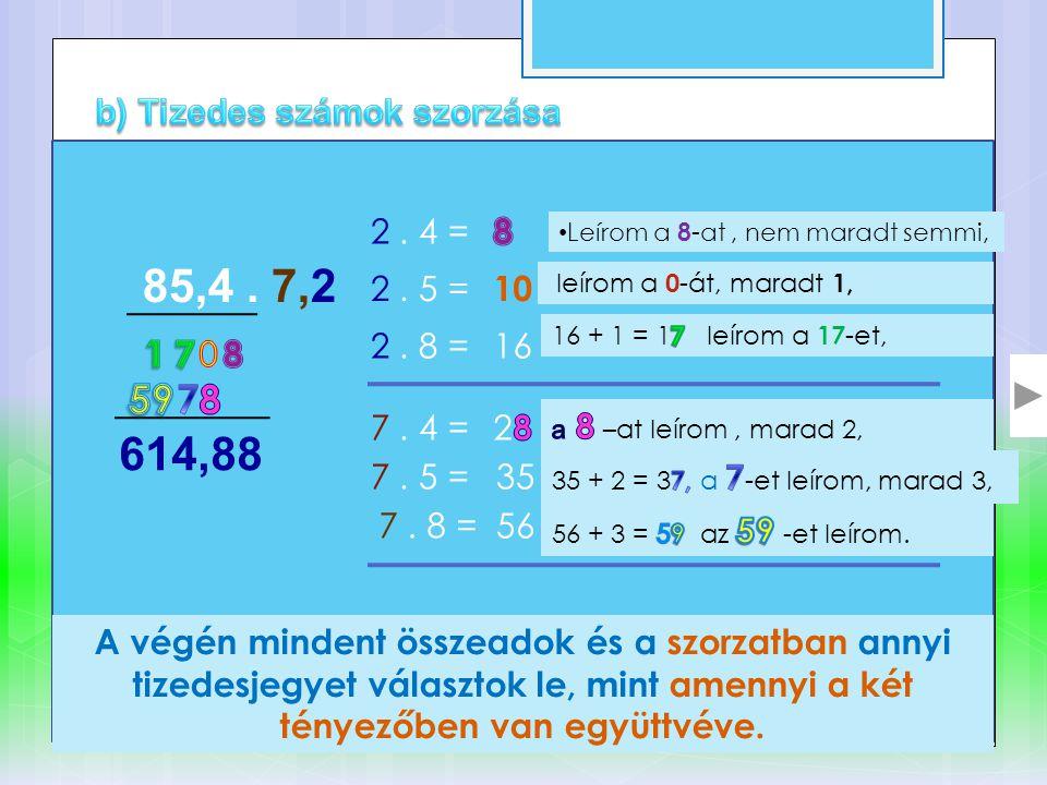 85,4. 7,2 2. 4 = • Leírom a 8 -at, nem maradt semmi, 2.