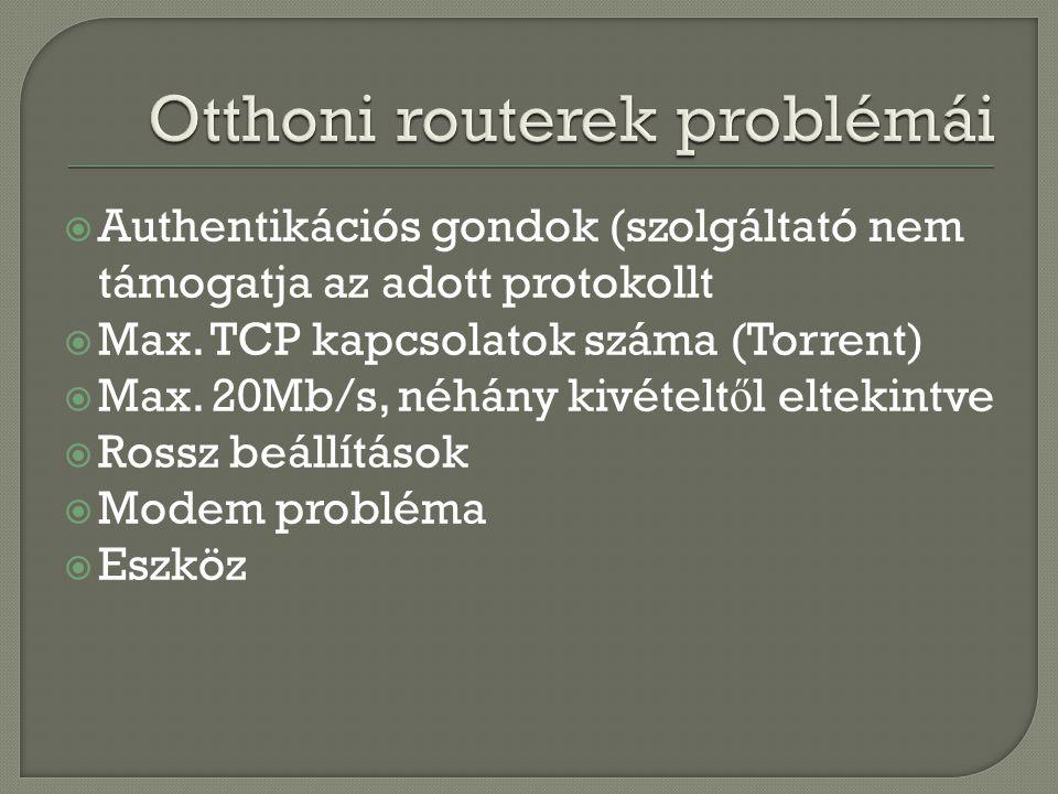  Authentikációs gondok (szolgáltató nem támogatja az adott protokollt  Max. TCP kapcsolatok száma (Torrent)  Max. 20Mb/s, néhány kivételt ő l eltek
