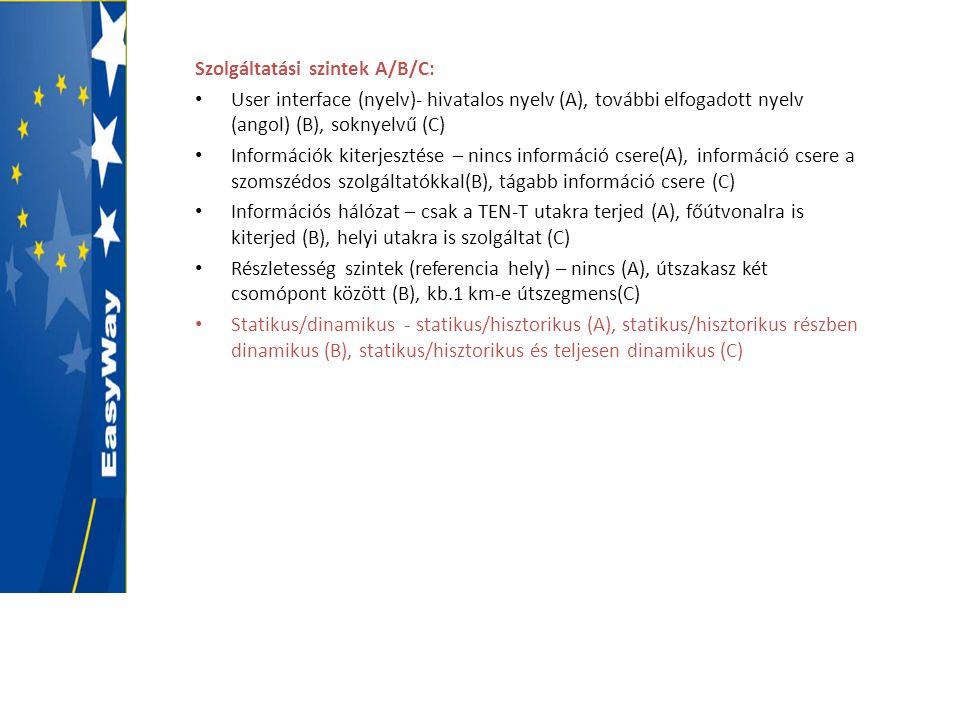 Szolgáltatási szintek A/B/C: • User interface (nyelv)- hivatalos nyelv (A), további elfogadott nyelv (angol) (B), soknyelvű (C) • Információk kiterjes