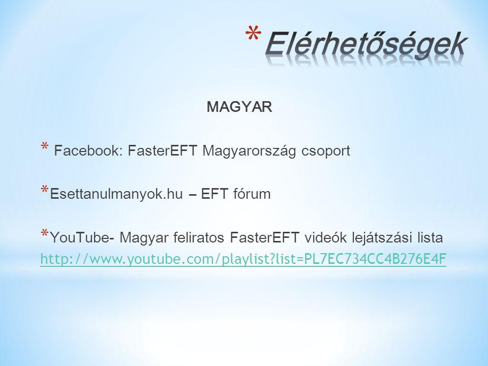 MAGYAR * Facebook: FasterEFT Magyarország csoport * Esettanulmanyok.hu – EFT fórum * YouTube- Magyar feliratos FasterEFT videók lejátszási lista http: