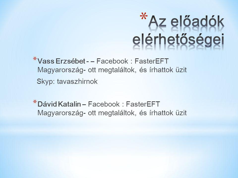 * Vass Erzsébet - – Facebook : FasterEFT Magyarország- ott megtaláltok, és írhattok üzit Skyp: tavaszhirnok * Dávid Katalin – Facebook : FasterEFT Mag