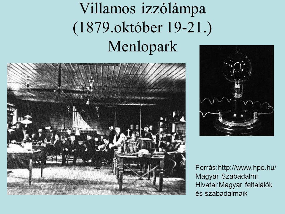 Villamos izzólámpa (1879.október 19-21.) Menlopark Forrás:http://www.hpo.hu/ Magyar Szabadalmi Hivatal:Magyar feltalálók és szabadalmaik