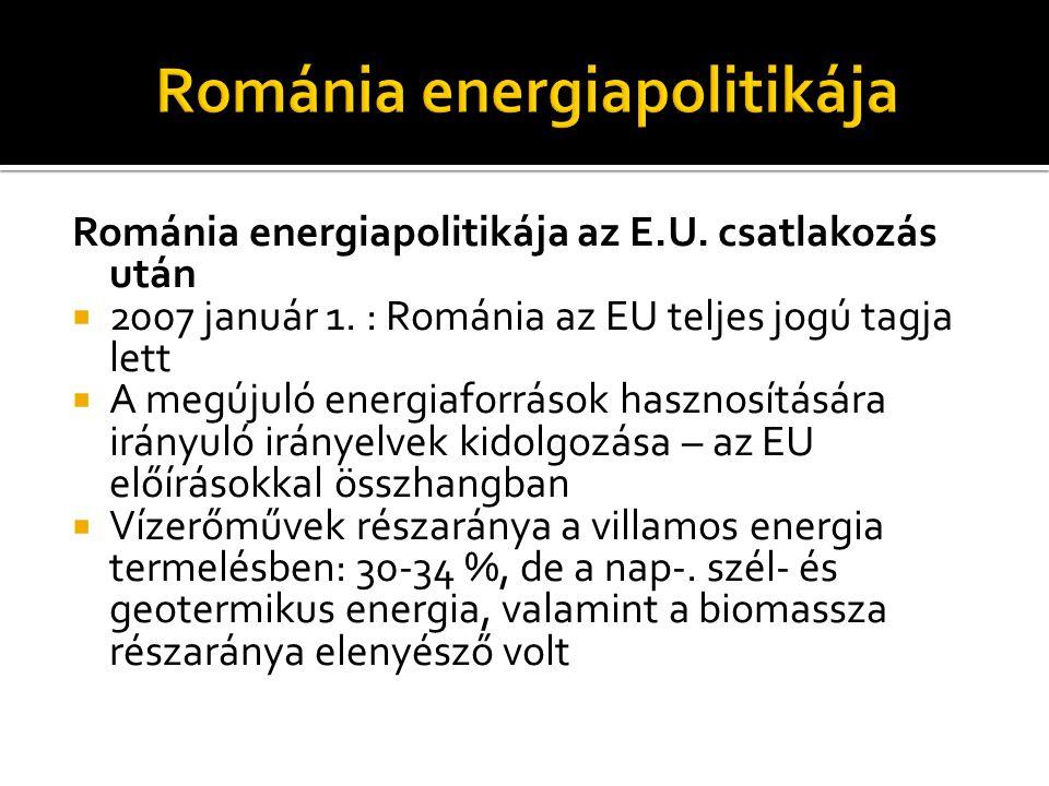 Románia energiapolitikája az E.U. csatlakozás után  2007 január 1. : Románia az EU teljes jogú tagja lett  A megújuló energiaforrások hasznosítására