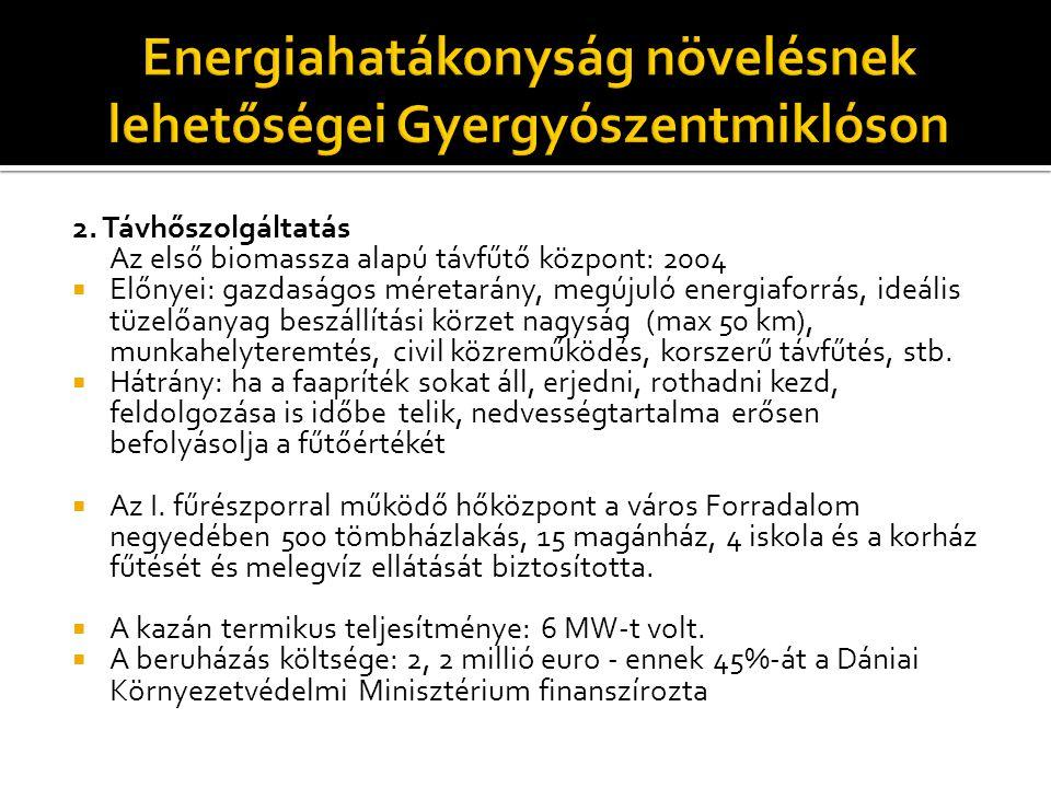 2. Távhőszolgáltatás Az első biomassza alapú távfűtő központ: 2004  Előnyei: gazdaságos méretarány, megújuló energiaforrás, ideális tüzelőanyag beszá
