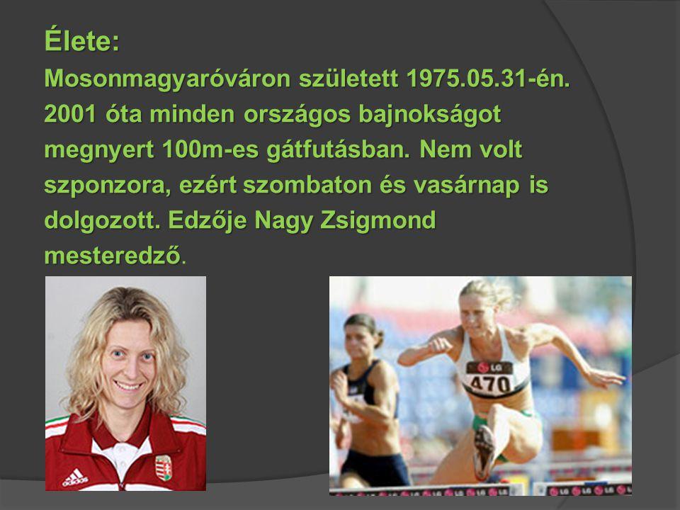 Élete: Mosonmagyaróváron született 1975.05.31-én. 2001 óta minden országos bajnokságot megnyert 100m-es gátfutásban. Nem volt szponzora, ezért szombat