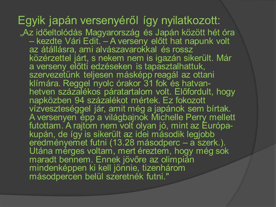 """Egyik japán versenyéről így nyilatkozott: """"Az időeltolódás Magyarország és Japán között hét óra – kezdte Vári Edit. – A verseny előtt hat napunk volt"""