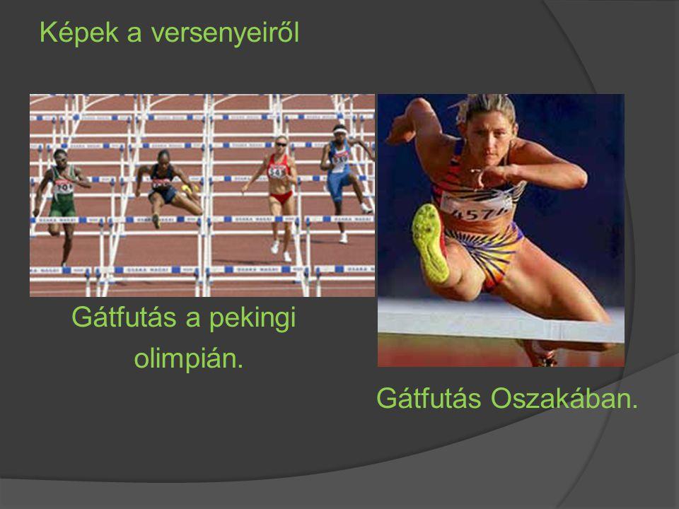 Képek a versenyeiről Gátfutás a pekingi olimpián. Gátfutás Oszakában.
