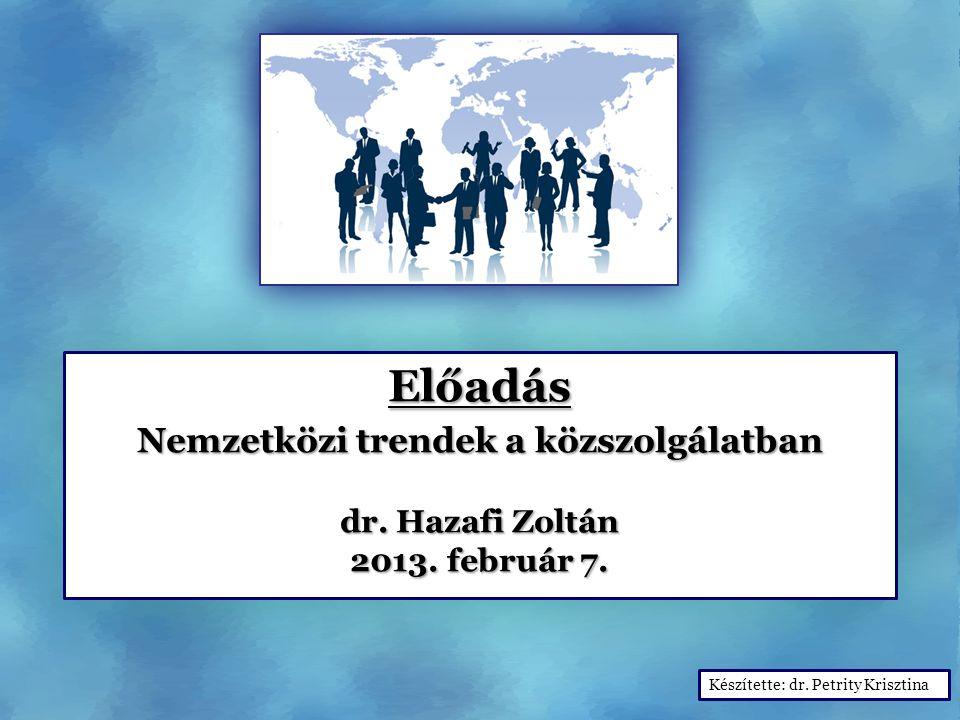 Előadás Nemzetközi trendek a közszolgálatban Nemzetközi trendek a közszolgálatban dr. Hazafi Zoltán 2013. február 7. Előadás Nemzetközi trendek a közs