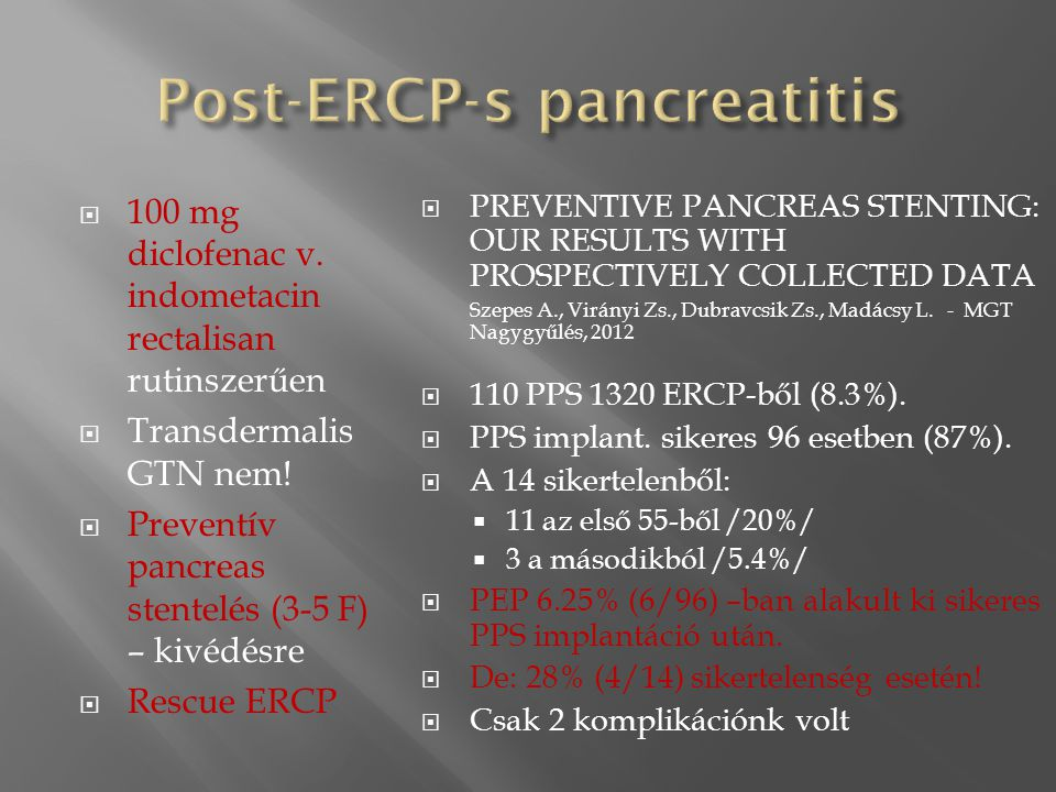  PREVENTIVE PANCREAS STENTING: OUR RESULTS WITH PROSPECTIVELY COLLECTED DATA Szepes A., Virányi Zs., Dubravcsik Zs., Madácsy L. - MGT Nagygyűlés, 201