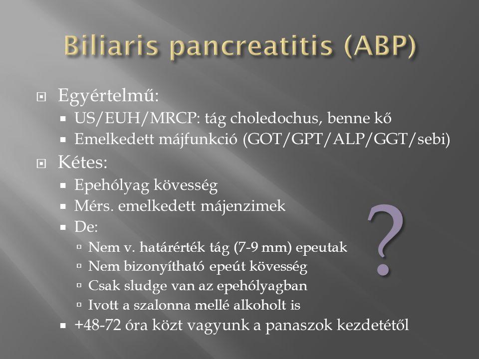 DiagnosztikaBiliarisAlkoholos Labor Amylase> 1000 U/l< 500 U/l AST, ALTemelkedett, fluktuál, AST<ALT Nem/enyhén ↑, nem fluktuál AST>ALT ALP, direkt hyperbilirubinEmelkedett (perzisztáló obstrukció) Nem emelkedett (kivéve intrapancreaticus choledochus obstrukció) Képalkotók RöntgenEpekövekPancreas calcificatio UHEpekövek Choledochus tágulat Chr.