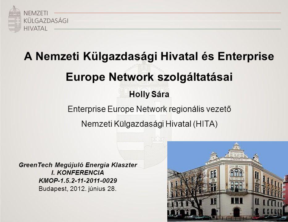 A Nemzeti Külgazdasági Hivatal és Enterprise Europe Network szolgáltatásai Holly Sára Enterprise Europe Network regionális vezető Nemzeti Külgazdasági