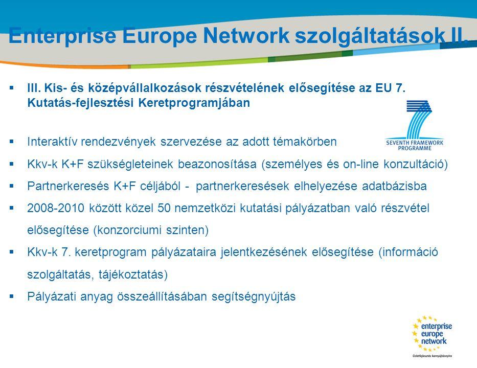 Title of the presentation | Date |‹#› Enterprise Europe Network szolgáltatások II.  III. Kis- és középvállalkozások részvételének elősegítése az EU 7