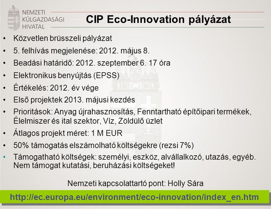 CIP Eco-Innovation pályázat •Közvetlen brüsszeli pályázat •5. felhívás megjelenése: 2012. május 8. •Beadási határidő: 2012. szeptember 6. 17 óra •Elek