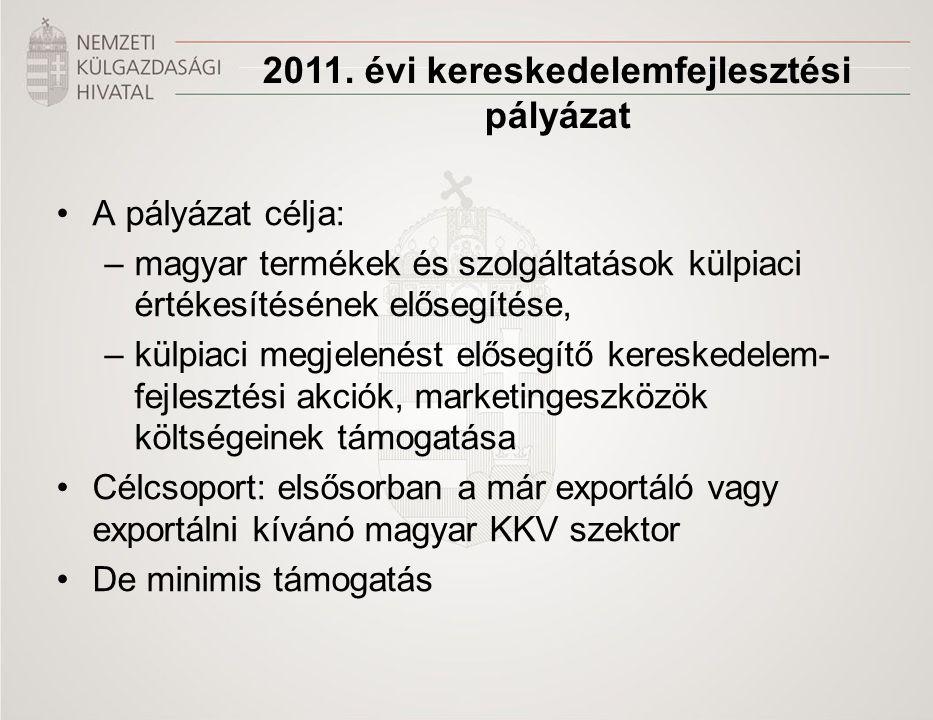 2011. évi kereskedelemfejlesztési pályázat •A pályázat célja: –magyar termékek és szolgáltatások külpiaci értékesítésének elősegítése, –külpiaci megje