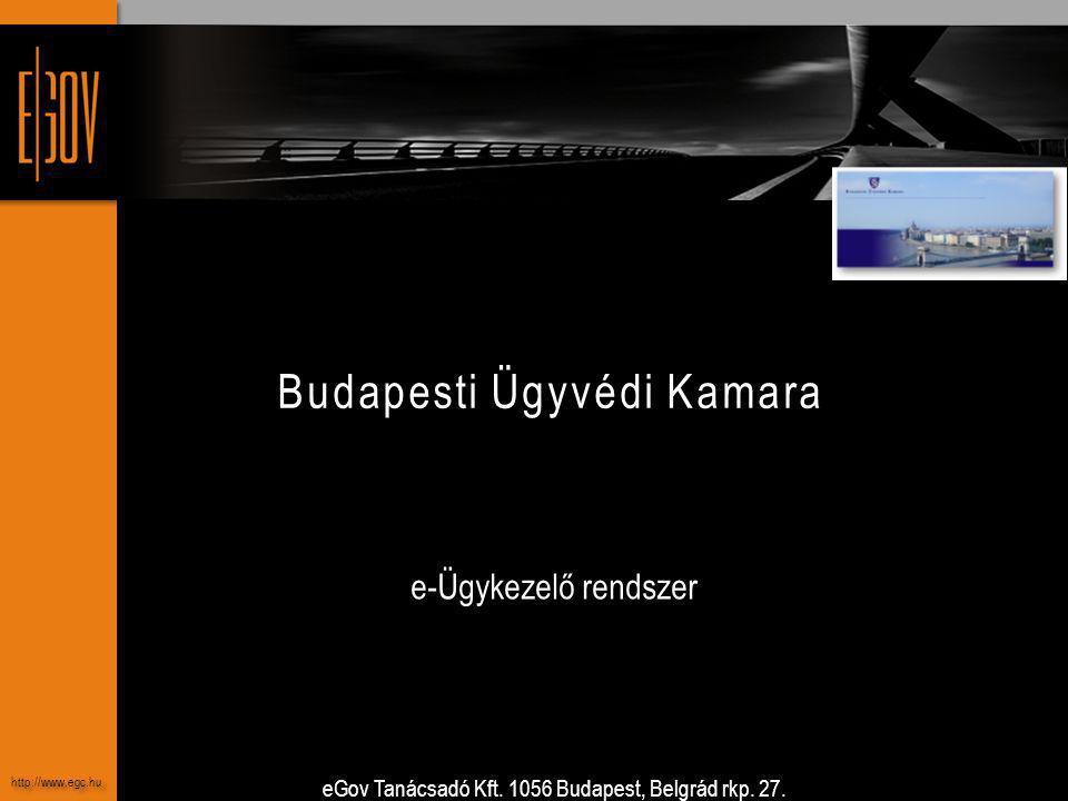 eGov Tanácsadó Kft. 1056 Budapest, Belgrád rkp. 27. www.egc.hu Budapesti Ügyvédi Kamara e-Ügykezelő rendszer http://www.egc.hu