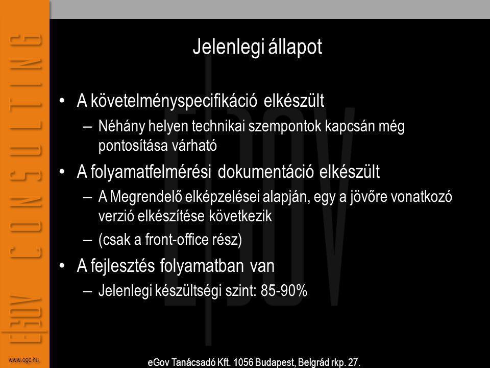 eGov Tanácsadó Kft. 1056 Budapest, Belgrád rkp. 27. www.egc.hu Jelenlegi állapot • A követelményspecifikáció elkészült – Néhány helyen technikai szemp