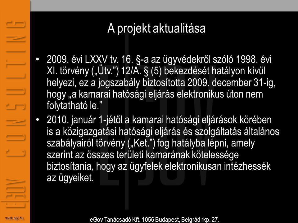 eGov Tanácsadó Kft. 1056 Budapest, Belgrád rkp. 27. www.egc.hu A projekt aktualitása • 2009. évi LXXV tv. 16. §-a az ügyvédekről szóló 1998. évi XI. t