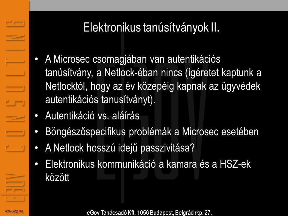 eGov Tanácsadó Kft. 1056 Budapest, Belgrád rkp. 27. www.egc.hu Elektronikus tanúsítványok II. • A Microsec csomagjában van autentikációs tanúsítvány,