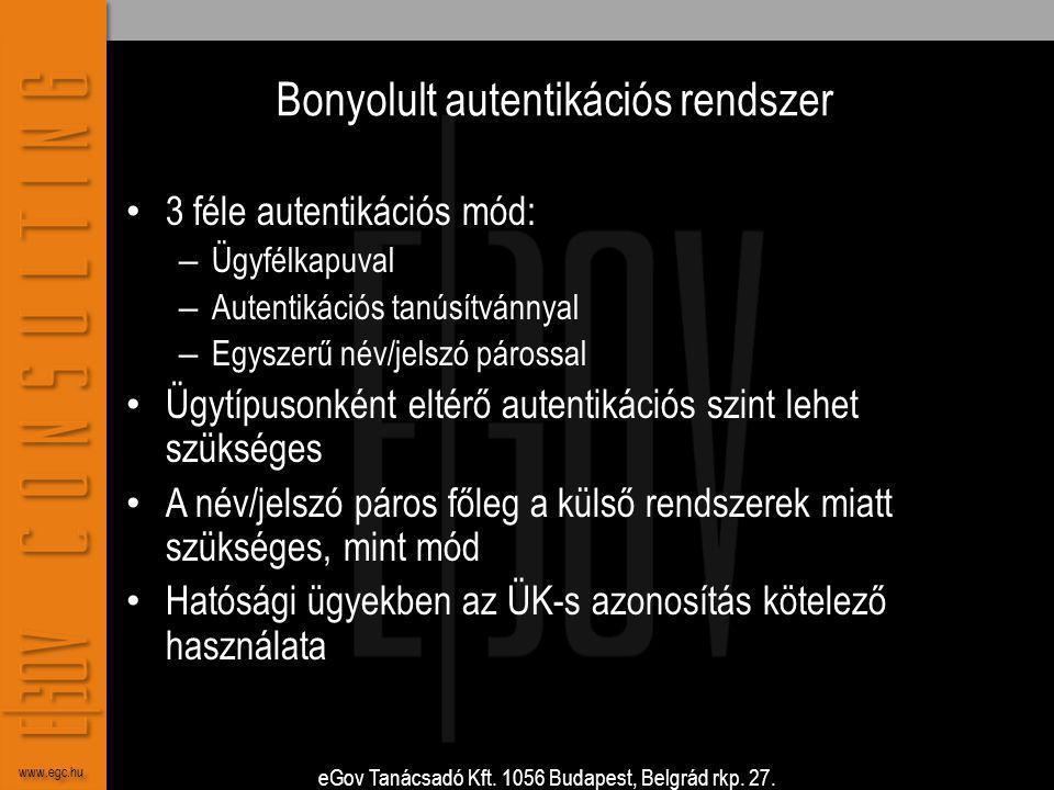 eGov Tanácsadó Kft. 1056 Budapest, Belgrád rkp. 27. www.egc.hu Bonyolult autentikációs rendszer • 3 féle autentikációs mód: – Ügyfélkapuval – Autentik