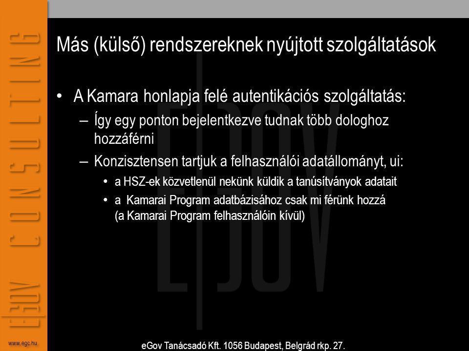 eGov Tanácsadó Kft. 1056 Budapest, Belgrád rkp. 27. www.egc.hu Más (külső) rendszereknek nyújtott szolgáltatások • A Kamara honlapja felé autentikáció